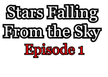 Stars Falling From the Sky Episode 1 English Subbed Watch Online
