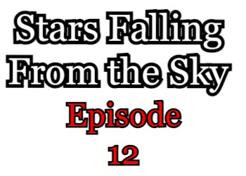 Stars Falling From the Sky Episode 12 English Subbed Watch Online