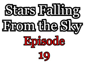 Stars Falling From the Sky Episode 19 English Subbed Watch Online