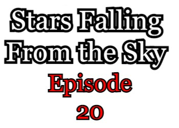 Stars Falling From the Sky Episode 20 English Subbed Watch Online