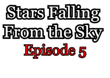 Stars Falling From the Sky Episode 5 English Subbed Watch Online