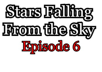 Stars Falling From the Sky Episode 6 English Subbed Watch Online