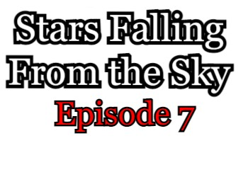 Stars Falling From the Sky Episode 7 English Subbed Watch Online