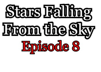 Stars Falling From the Sky Episode 8 English Subbed Watch Online