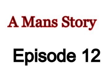 A Mans Story Episode 12 English Subbed Watch Online