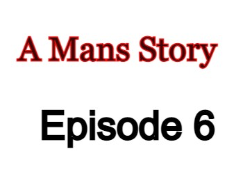 A Mans Story Episode 6 English Subbed Watch Online