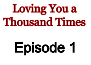 Loving You a Thousand Times Episode 1 English Subbed Watch Online