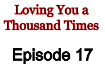 Loving You a Thousand Times Episode 17 English Subbed Watch Online