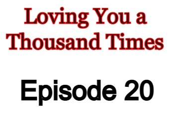 Loving You a Thousand Times Episode 20 English Subbed Watch Online