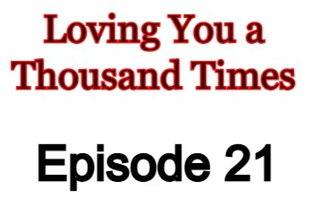 Loving You a Thousand Times Episode 21 English Subbed Watch Online