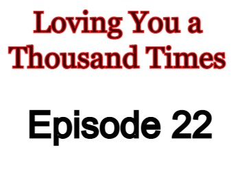 Loving You a Thousand Times Episode 22 English Subbed Watch Online