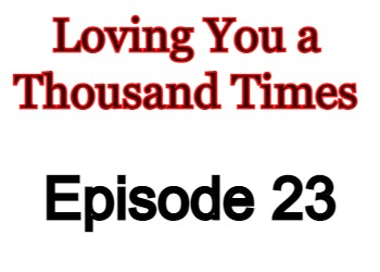 Loving You a Thousand Times Episode 23 English Subbed Watch Online