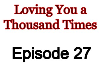 Loving You a Thousand Times Episode 27 English Subbed Watch Online