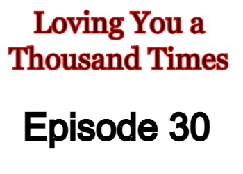 Loving You a Thousand Times Episode 30 English Subbed Watch Online