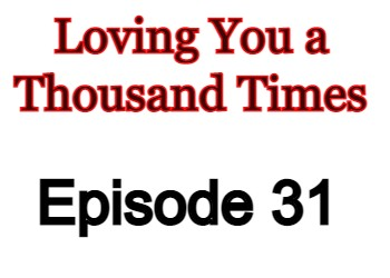 Loving You a Thousand Times Episode 31 English Subbed Watch Online