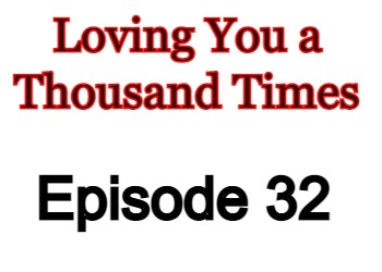 Loving You a Thousand Times Episode 32 English Subbed Watch Online