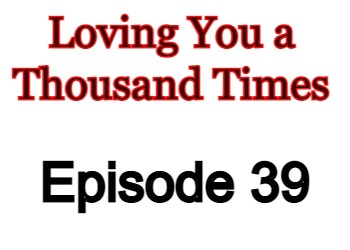 Loving You a Thousand Times Episode 39 English Subbed Watch Online