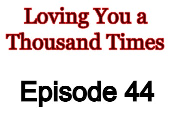 Loving You a Thousand Times Episode 44 English Subbed Watch Online