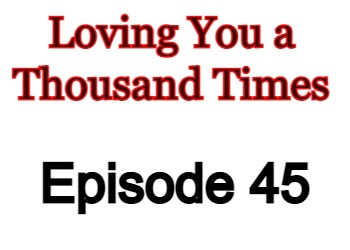 Loving You a Thousand Times Episode 45 English Subbed Watch Online