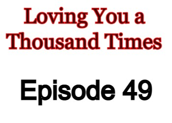 Loving You a Thousand Times Episode 49 English Subbed Watch Online