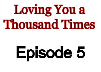Loving You a Thousand Times Episode 5 English Subbed Watch Online