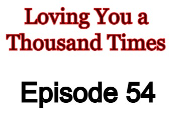 Loving You a Thousand Times Episode 54 English Subbed Watch Online
