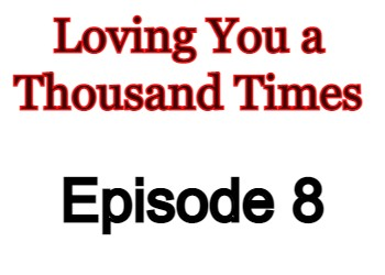 Loving You a Thousand Times Episode 8 English Subbed Watch Online