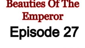 Beauties Of The Emperor Episode 27 English Subbed Watch Online