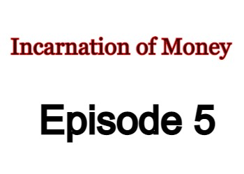 Incarnation of Money Episode 5 English Subbed Watch Online