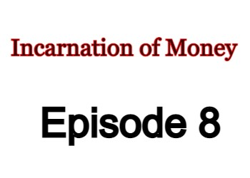Incarnation of Money Episode 8 English Subbed Watch Online