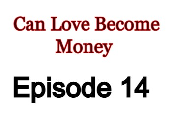 Can Love Become Money Episode 14 English Subbed Watch Online