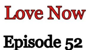 Love Now Episode 52 English Subbed Watch Online