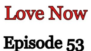 Love Now Episode 53 English Subbed Watch Online