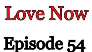 Love Now Episode 54 English Subbed Watch Online