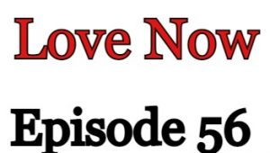Love Now Episode 56 English Subbed Watch Online