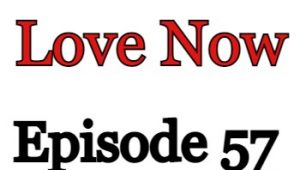 Love Now Episode 57 English Subbed Watch Online