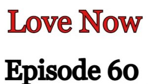 Love Now Episode 60 English Subbed Watch Online