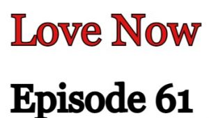 Love Now Episode 61 English Subbed Watch Online