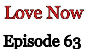 Love Now Episode 63 English Subbed Watch Online