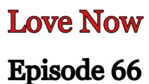 Love Now Episode 66 English Subbed Watch Online