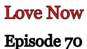 Love Now Episode 70 English Subbed Watch Online