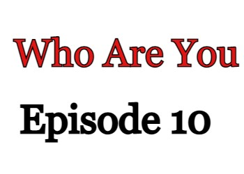 Who Are You Episode 10 English Subbed Watch Online
