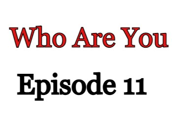 Who Are You Episode 11 English Subbed Watch Online