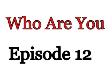 Who Are You Episode 12 English Subbed Watch Online