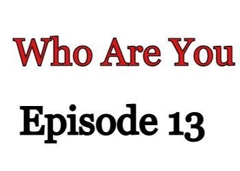 Who Are You Episode 13 English Subbed Watch Online