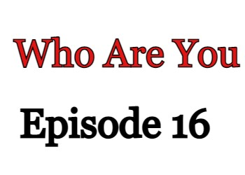Who Are You Episode 16 English Subbed Watch Online