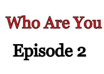 Who Are You Episode 2 English Subbed Watch Online