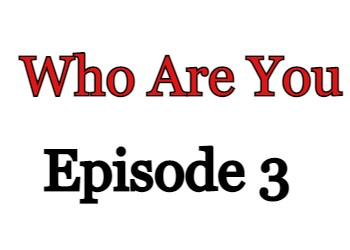 Who Are You Episode 3 English Subbed Watch Online