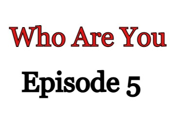 Who Are You Episode 5 English Subbed Watch Online