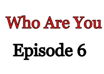 Who Are You Episode 6 English Subbed Watch Online